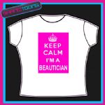 KEEP CALM I'M A BEAUTICIAN  FUNNY LADIES TSHIRT